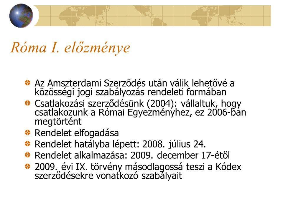 Róma I. előzménye Az Amszterdami Szerződés után válik lehetővé a közösségi jogi szabályozás rendeleti formában Csatlakozási szerződésünk (2004): válla