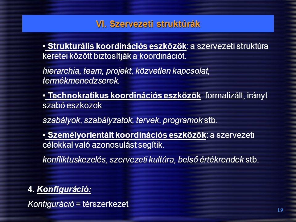 19 VI. Szervezeti struktúrák Strukturális koordinációs eszközök: a szervezeti struktúra keretei között biztosítják a koordinációt. hierarchia, team, p