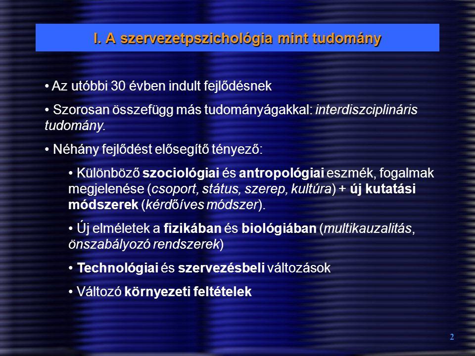 2 I. A szervezetpszichológia mint tudomány Az utóbbi 30 évben indult fejlődésnek Szorosan összefügg más tudományágakkal: interdiszciplináris tudomány.