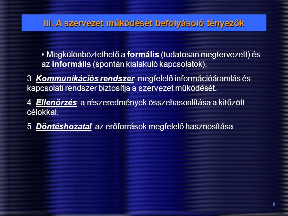 8 III. A szervezet működését befolyásoló tényezők Megkülönböztethető a formális (tudatosan megtervezett) és az informális (spontán kialakuló kapcsolat