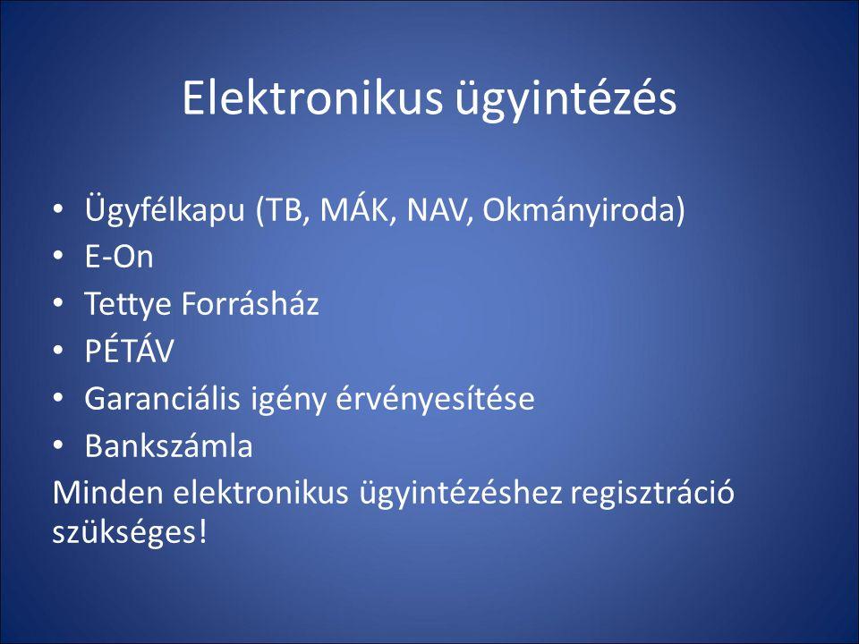 Elektronikus ügyintézés Ügyfélkapu (TB, MÁK, NAV, Okmányiroda) E-On Tettye Forrásház PÉTÁV Garanciális igény érvényesítése Bankszámla Minden elektronikus ügyintézéshez regisztráció szükséges!