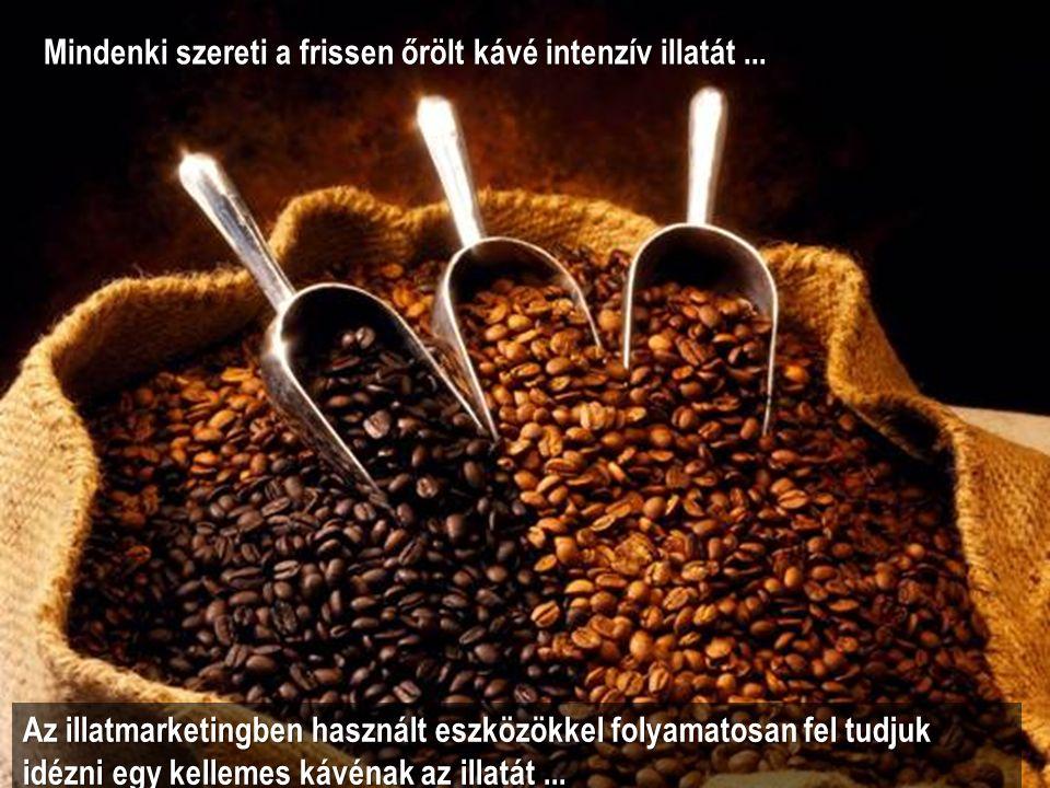 Mindenki szereti a frissen őrölt kávé intenzív illatát...