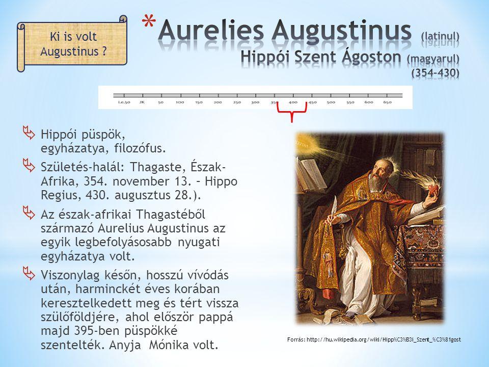  Hippói püspök, egyházatya, filozófus.  Születés-halál: Thagaste, Észak- Afrika, 354. november 13. – Hippo Regius, 430. augusztus 28.).  Az észak-a