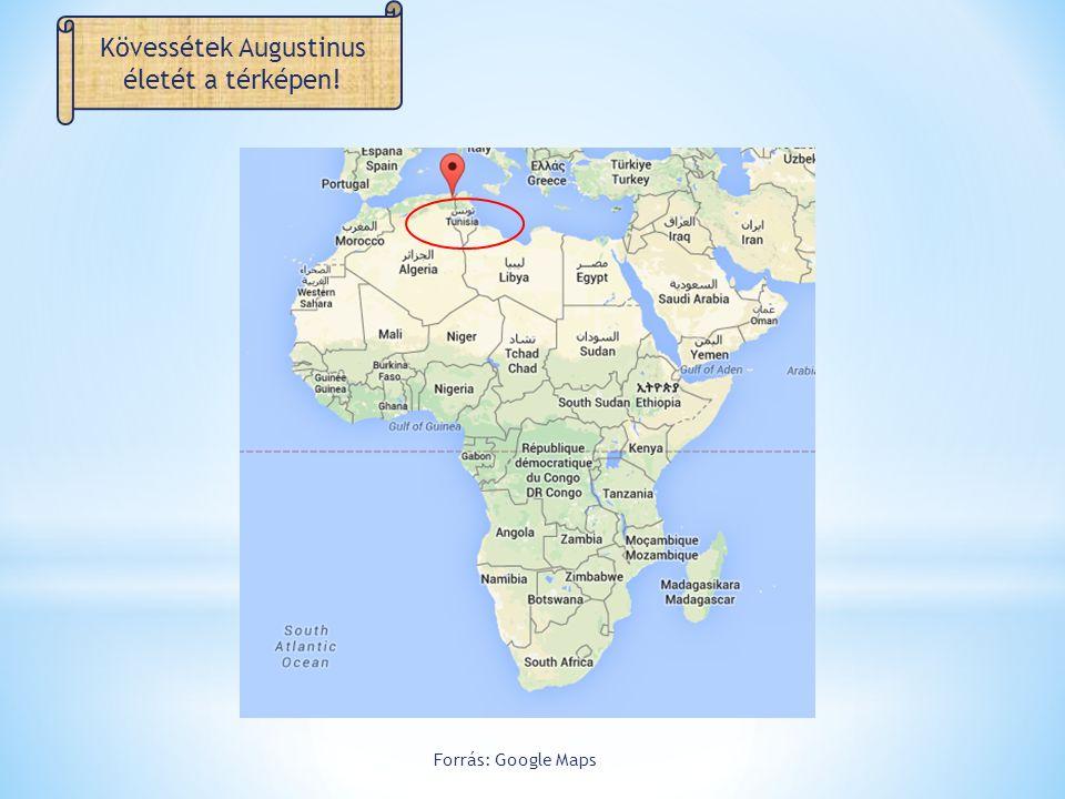 Kövessétek Augustinus életét a térképen! Forrás: Google Maps