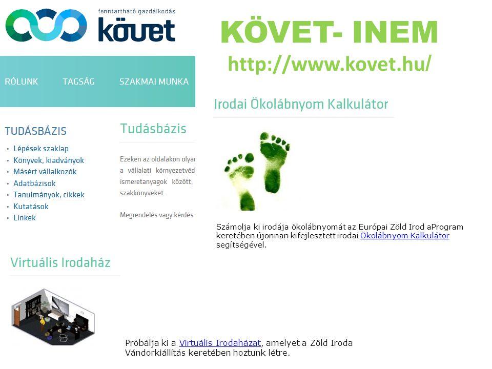 KÖVET- INEM http://www.kovet.hu / Számolja ki irodája ökolábnyomát az Európai Zöld Irod aProgram keretében újonnan kifejlesztett irodai Ökolábnyom Kalkulátor segítségével.Ökolábnyom Kalkulátor Próbálja ki a Virtuális Irodaházat, amelyet a Zöld Iroda Vándorkiállítás keretében hoztunk létre.Virtuális Irodaházat