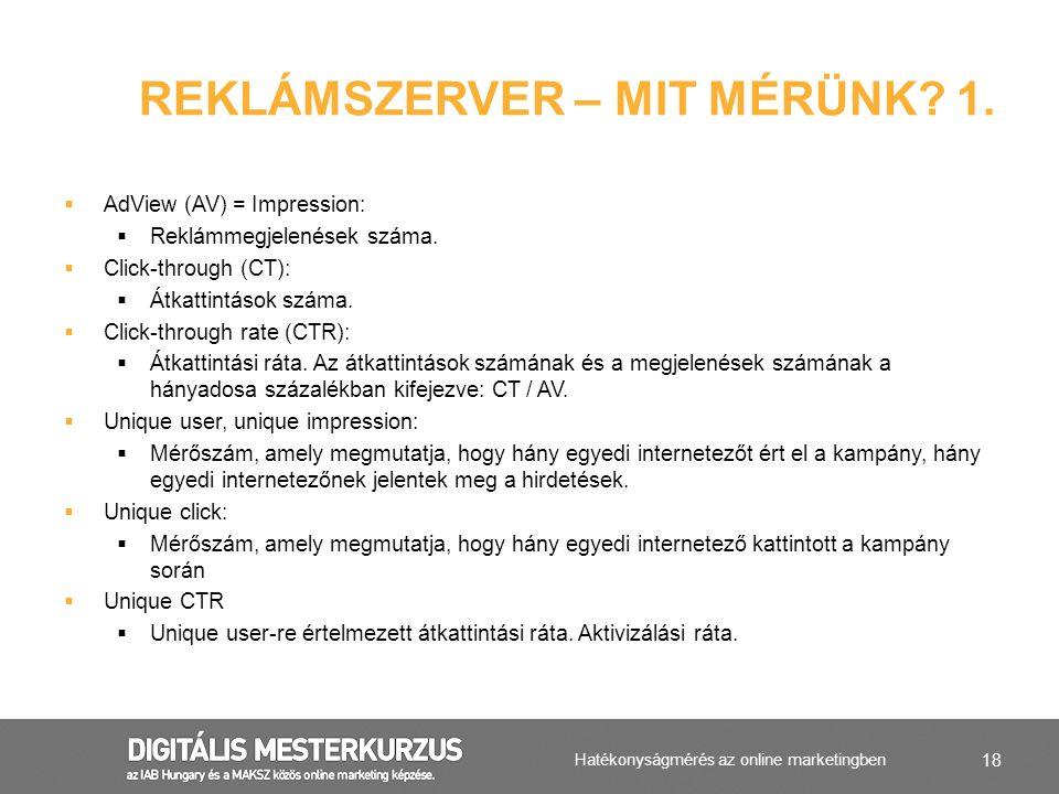 18  AdView (AV) = Impression:  Reklámmegjelenések száma.  Click-through (CT):  Átkattintások száma.  Click-through rate (CTR):  Átkattintási rát