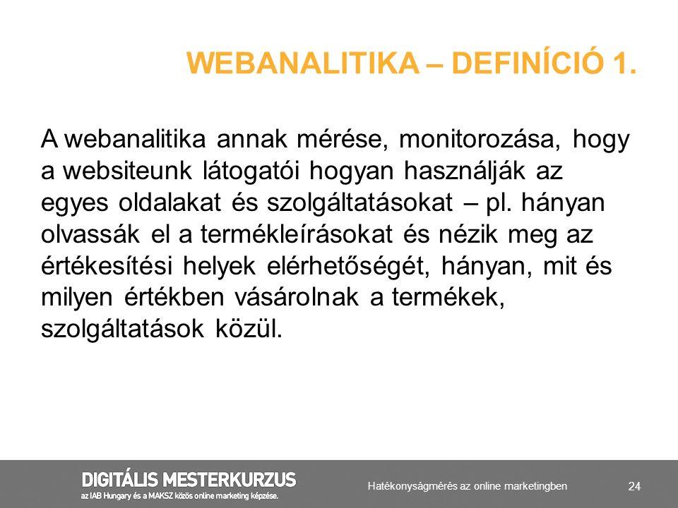 24 A webanalitika annak mérése, monitorozása, hogy a websiteunk látogatói hogyan használják az egyes oldalakat és szolgáltatásokat – pl. hányan olvass