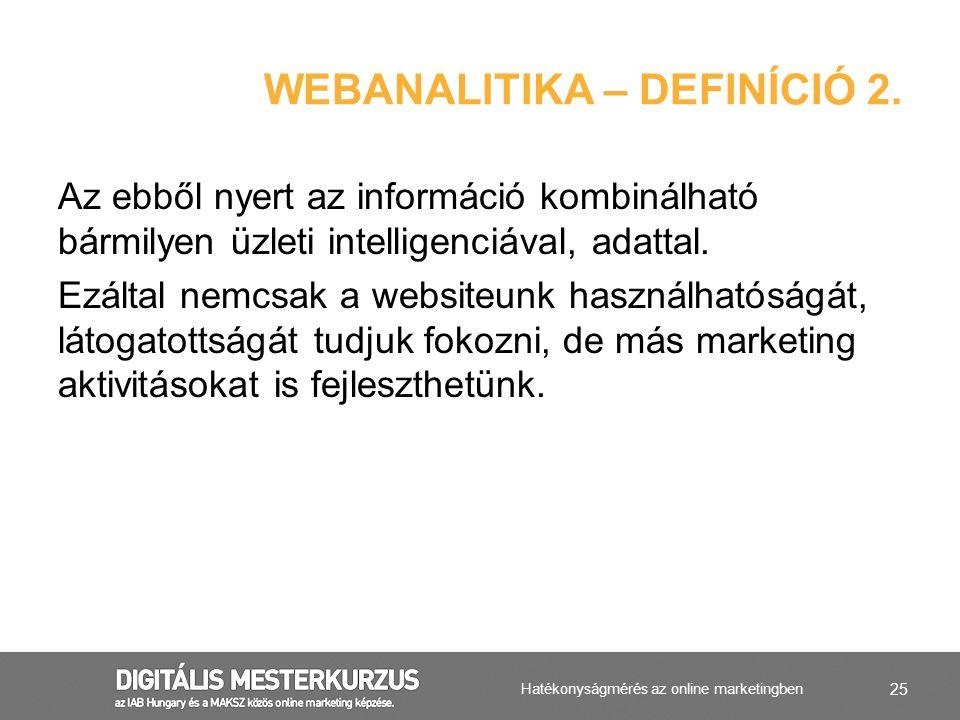 25 Az ebből nyert az információ kombinálható bármilyen üzleti intelligenciával, adattal. Ezáltal nemcsak a websiteunk használhatóságát, látogatottságá