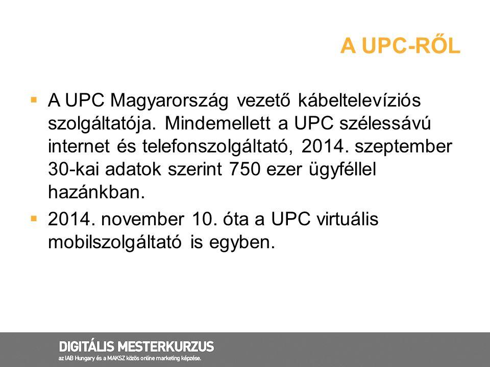 A UPC-RŐL  A UPC Magyarország vezető kábeltelevíziós szolgáltatója. Mindemellett a UPC szélessávú internet és telefonszolgáltató, 2014. szeptember 30