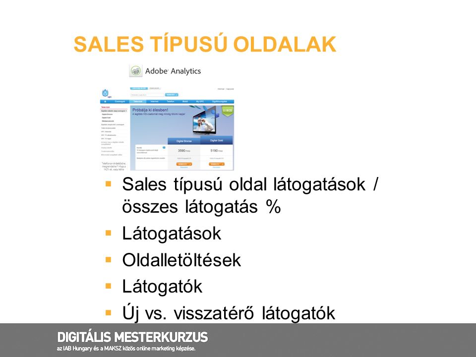  Sales típusú oldal látogatások / összes látogatás %  Látogatások  Oldalletöltések  Látogatók  Új vs. visszatérő látogatók SALES TÍPUSÚ OLDALAK