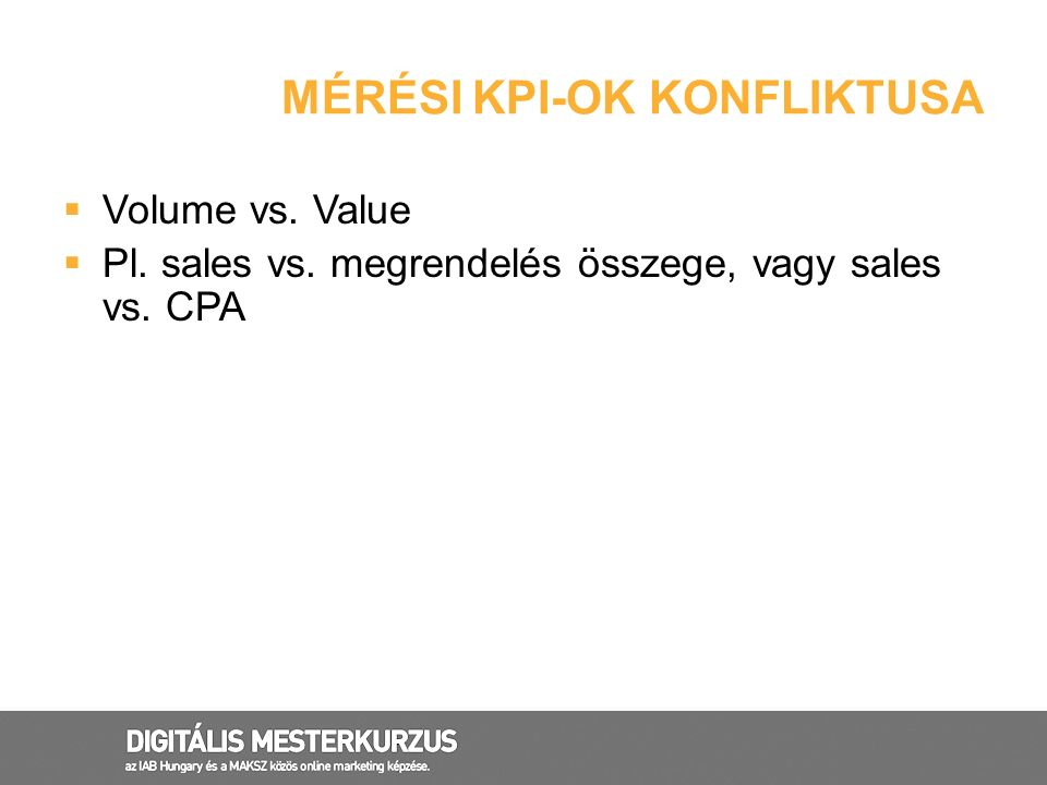 MÉRÉSI KPI-OK KONFLIKTUSA  Volume vs.Value  Pl.