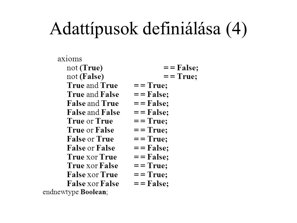 Adattípusok definiálása (4) axioms not (True) = = False; not (False) = = True; True and True = = True; True and False = = False; False and True = = Fa