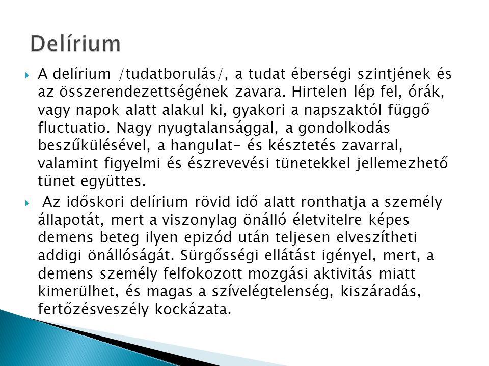  A delírium /tudatborulás/, a tudat éberségi szintjének és az összerendezettségének zavara.