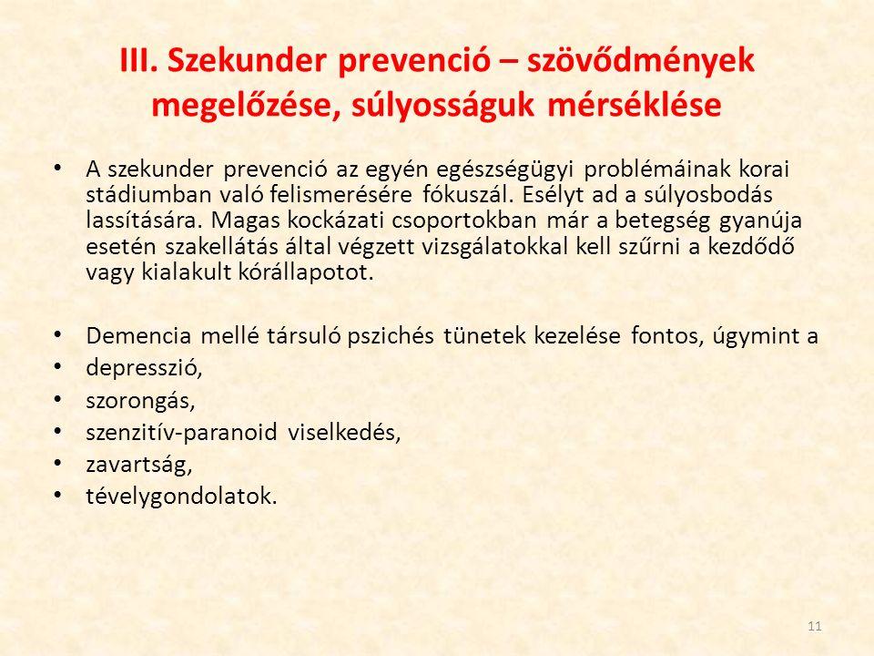III. Szekunder prevenció – szövődmények megelőzése, súlyosságuk mérséklése A szekunder prevenció az egyén egészségügyi problémáinak korai stádiumban v