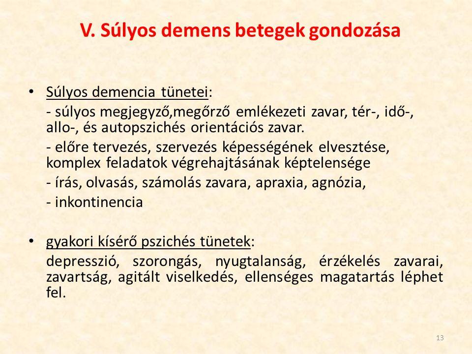 V. Súlyos demens betegek gondozása Súlyos demencia tünetei: - súlyos megjegyző,megőrző emlékezeti zavar, tér-, idő-, allo-, és autopszichés orientáció