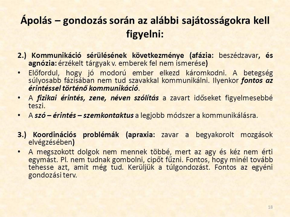 2.) Kommunikáció sérülésének következménye (afázia: beszédzavar, és agnózia: érzékelt tárgyak v. emberek fel nem ismerése) Előfordul, hogy jó modorú e