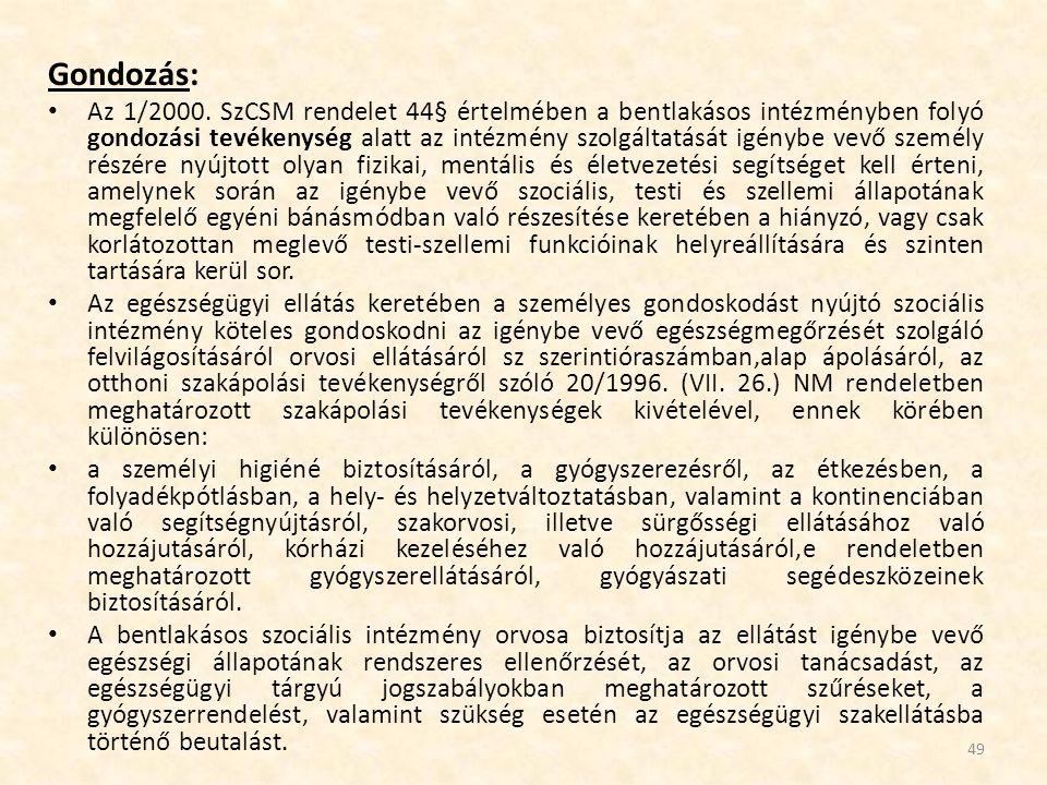 Gondozás: Az 1/2000. SzCSM rendelet 44§ értelmében a bentlakásos intézményben folyó gondozási tevékenység alatt az intézmény szolgáltatását igénybe ve