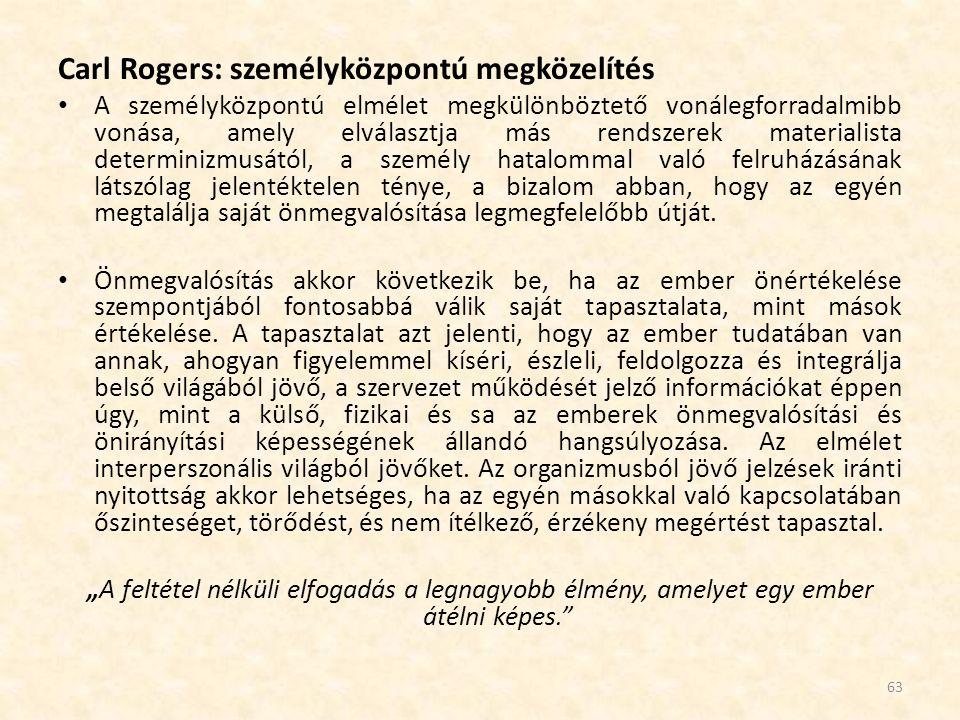 Carl Rogers: személyközpontú megközelítés A személyközpontú elmélet megkülönböztető vonálegforradalmibb vonása, amely elválasztja más rendszerek mater