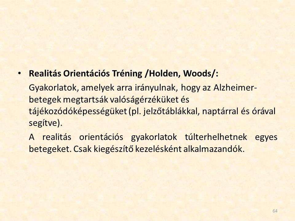 Realitás Orientációs Tréning /Holden, Woods/: Gyakorlatok, amelyek arra irányulnak, hogy az Alzheimer- betegek megtartsák valóságérzéküket és tájékozó