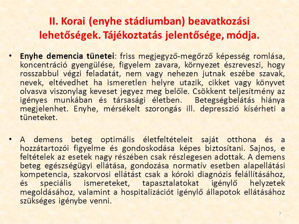 II. Korai (enyhe stádiumban) beavatkozási lehetőségek. Tájékoztatás jelentősége, módja. Enyhe demencia tünetei: friss megjegyző-megőrző képesség romlá