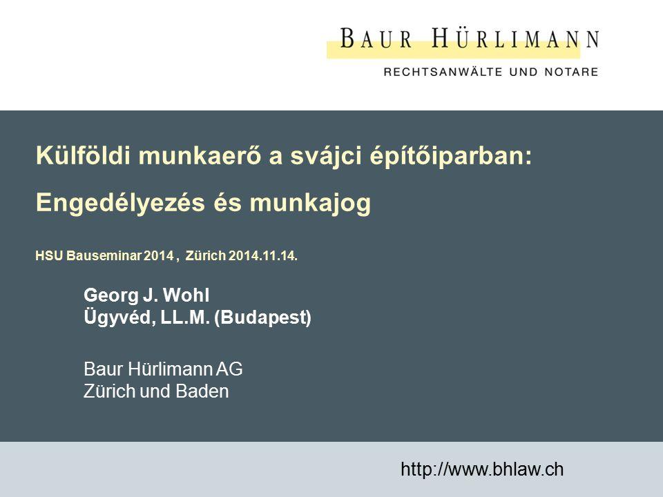 1 Külföldi munkaerő a svájci építőiparban: Engedélyezés és munkajog HSU Bauseminar 2014, Zürich 2014.11.14.