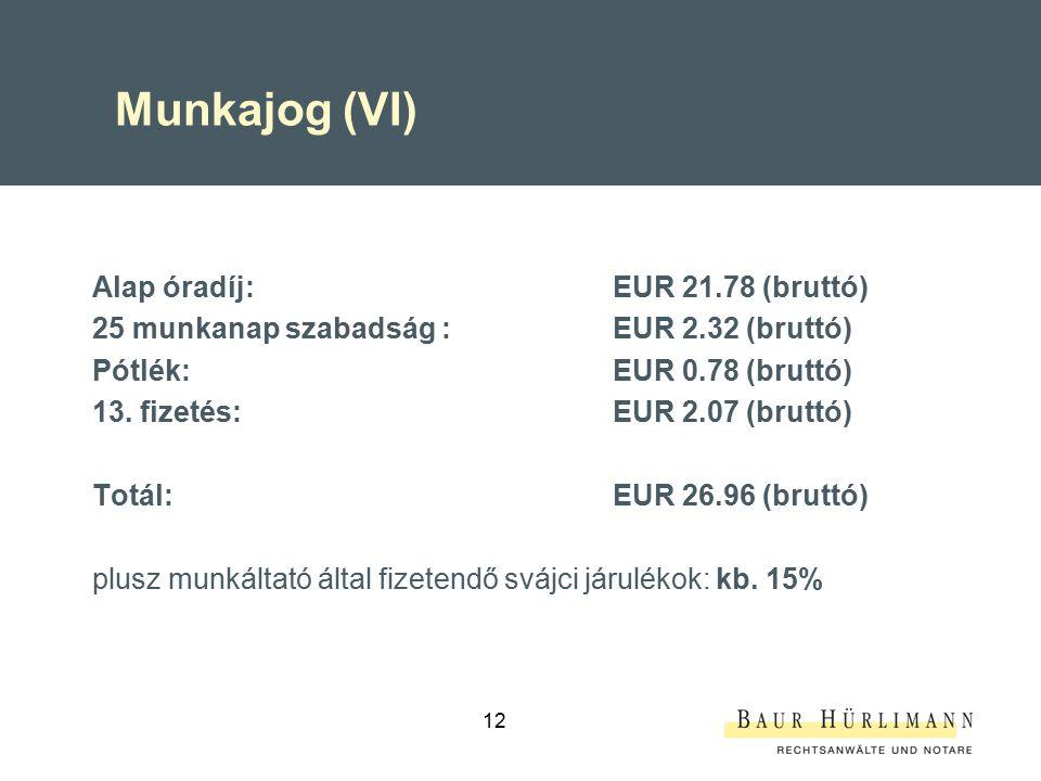 12 Munkajog (VI) Alap óradíj:EUR 21.78 (bruttó) 25 munkanap szabadság :EUR 2.32 (bruttó) Pótlék: EUR 0.78 (bruttó) 13.