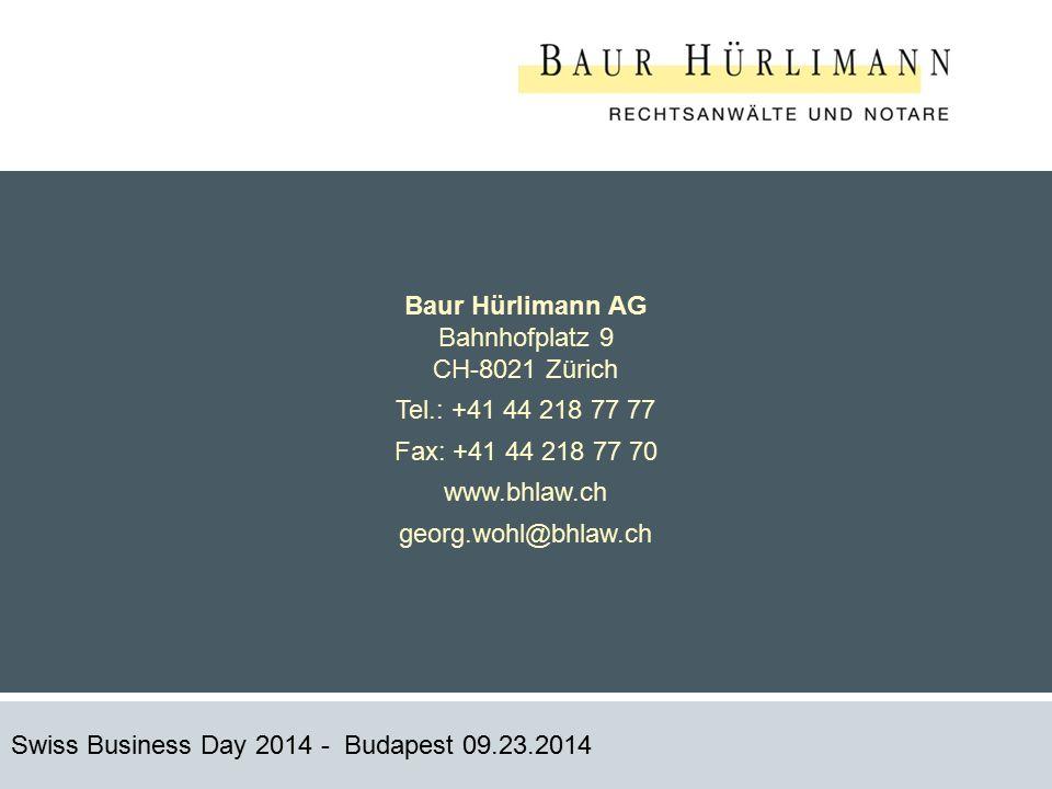 20 Swiss Business Day 2014 - Budapest 09.23.2014 Baur Hürlimann AG Bahnhofplatz 9 CH-8021 Zürich Tel.: +41 44 218 77 77 Fax: +41 44 218 77 70 www.bhlaw.ch georg.wohl@bhlaw.ch