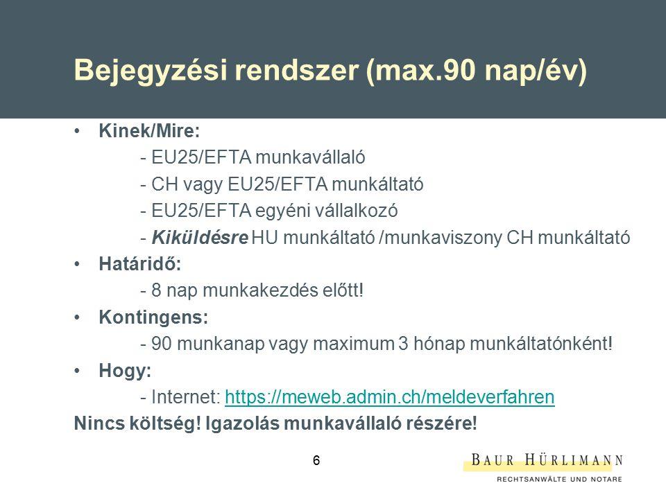 6 Bejegyzési rendszer (max.90 nap/év) Kinek/Mire: - EU25/EFTA munkavállaló - CH vagy EU25/EFTA munkáltató - EU25/EFTA egyéni vállalkozó - Kiküldésre HU munkáltató /munkaviszony CH munkáltató Határidő: - 8 nap munkakezdés előtt.