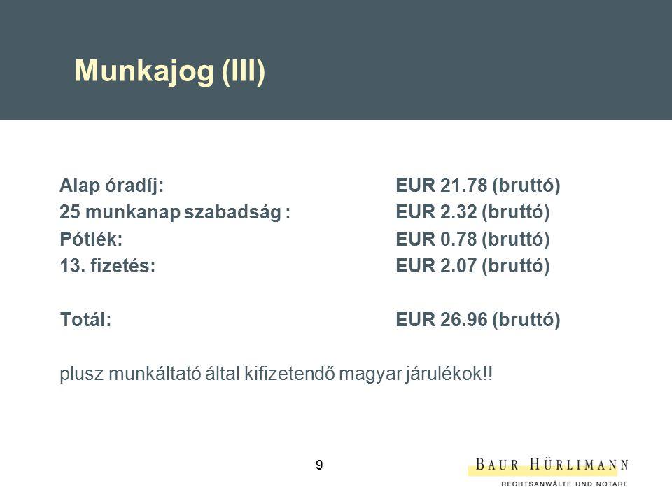 9 Munkajog (III) Alap óradíj:EUR 21.78 (bruttó) 25 munkanap szabadság :EUR 2.32 (bruttó) Pótlék: EUR 0.78 (bruttó) 13.