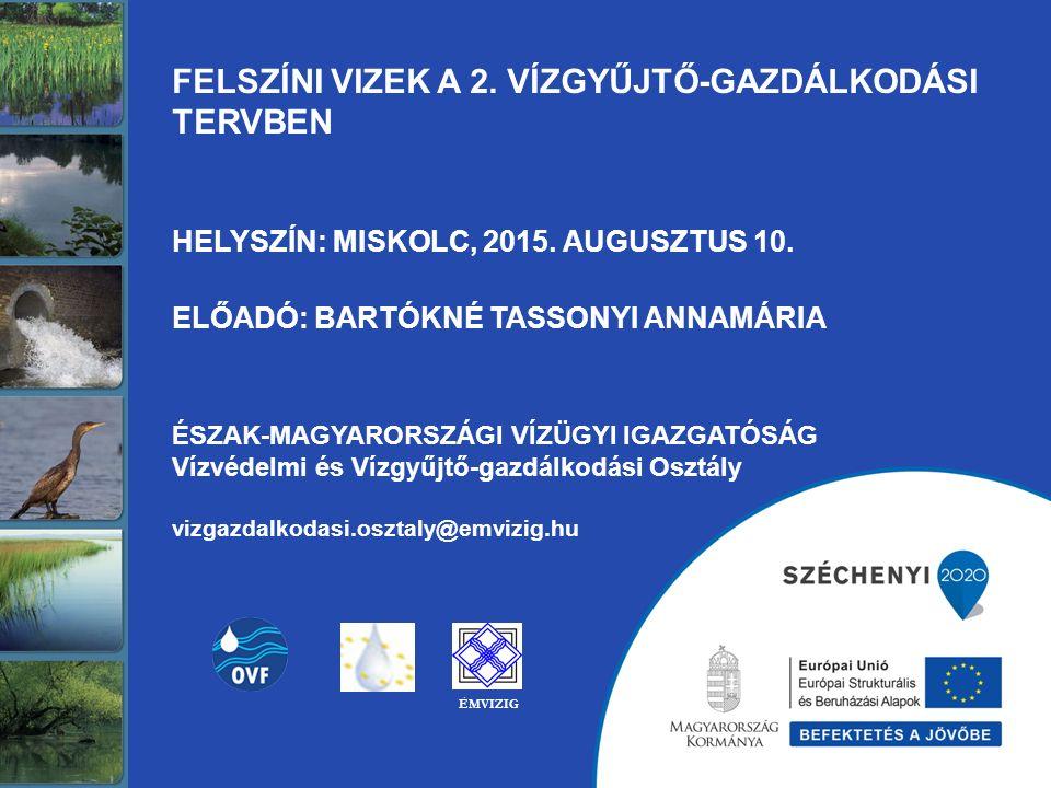 FELSZÍNI VIZEK A 2.VÍZGYŰJTŐ-GAZDÁLKODÁSI TERVBEN HELYSZÍN: MISKOLC, 2015.
