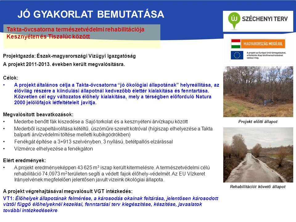 JÓ GYAKORLAT BEMUTATÁSA Takta-övcsatorna természetvédelmi rehabilitációja Kesznyéten és Tiszalúc között Projektgazda: Észak-magyarországi Vízügyi Igazgatóság A projekt 2011-2013.