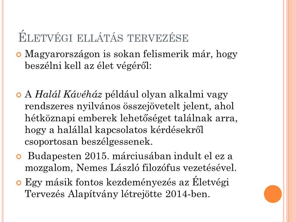 É LETVÉGI ELLÁTÁS TERVEZÉSE Magyarországon is sokan felismerik már, hogy beszélni kell az élet végéről: A Halál Kávéház például olyan alkalmi vagy ren