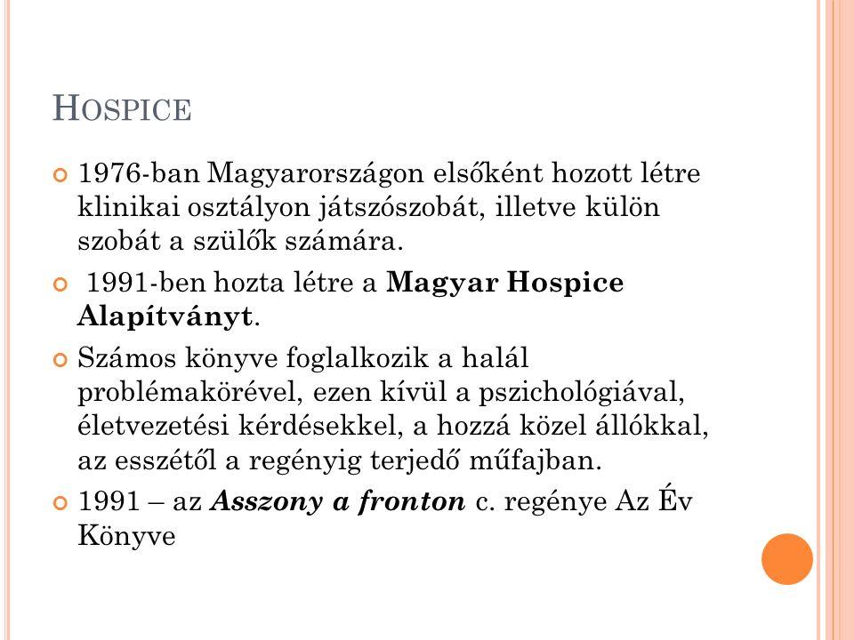 H OSPICE 1976-ban Magyarországon elsőként hozott létre klinikai osztályon játszószobát, illetve külön szobát a szülők számára. 1991-ben hozta létre a