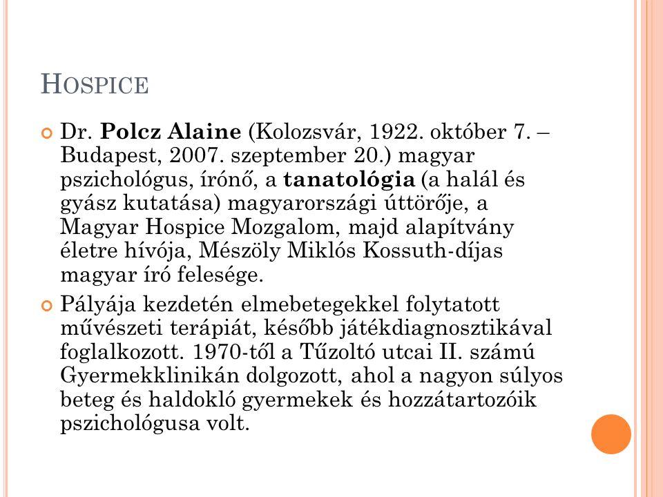 H OSPICE Dr. Polcz Alaine (Kolozsvár, 1922. október 7. – Budapest, 2007. szeptember 20.) magyar pszichológus, írónő, a tanatológia (a halál és gyász k