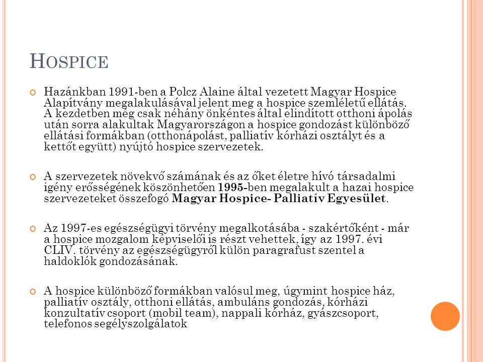 H OSPICE Hazánkban 1991-ben a Polcz Alaine által vezetett Magyar Hospice Alapítvány megalakulásával jelent meg a hospice szemléletű ellátás. A kezdetb