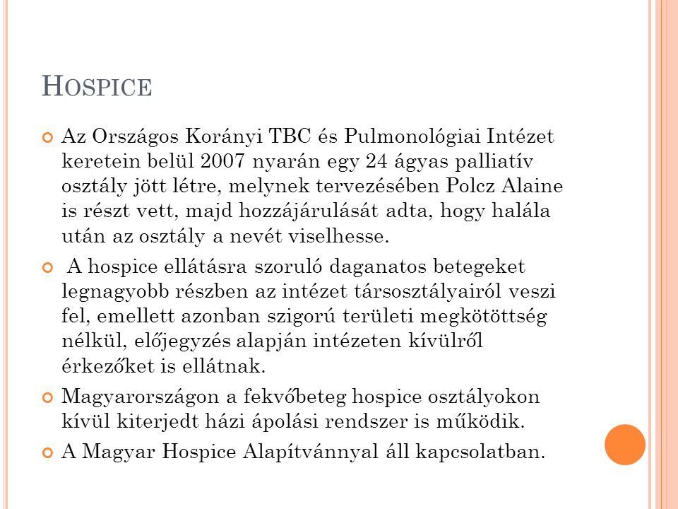 H OSPICE Az Országos Korányi TBC és Pulmonológiai Intézet keretein belül 2007 nyarán egy 24 ágyas palliatív osztály jött létre, melynek tervezésében P