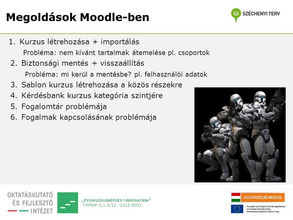 """""""P EDAGÓGUSKÉPZÉS TÁMOGATÁSA """" TÁMOP-3.1.5/12 -2012-0001 Megoldások Moodle-ben 1.Kurzus létrehozása + importálás Probléma: nem kívánt tartalmak átemel"""