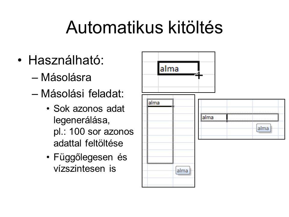 Automatikus kitöltés Használható: –Másolásra –Másolási feladat: Sok azonos adat legenerálása, pl.: 100 sor azonos adattal feltöltése Függőlegesen és v