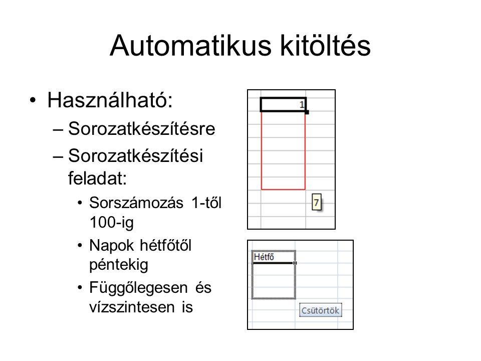 Automatikus kitöltés Használható: –Sorozatkészítésre –Sorozatkészítési feladat: Sorszámozás 1-től 100-ig Napok hétfőtől péntekig Függőlegesen és vízsz