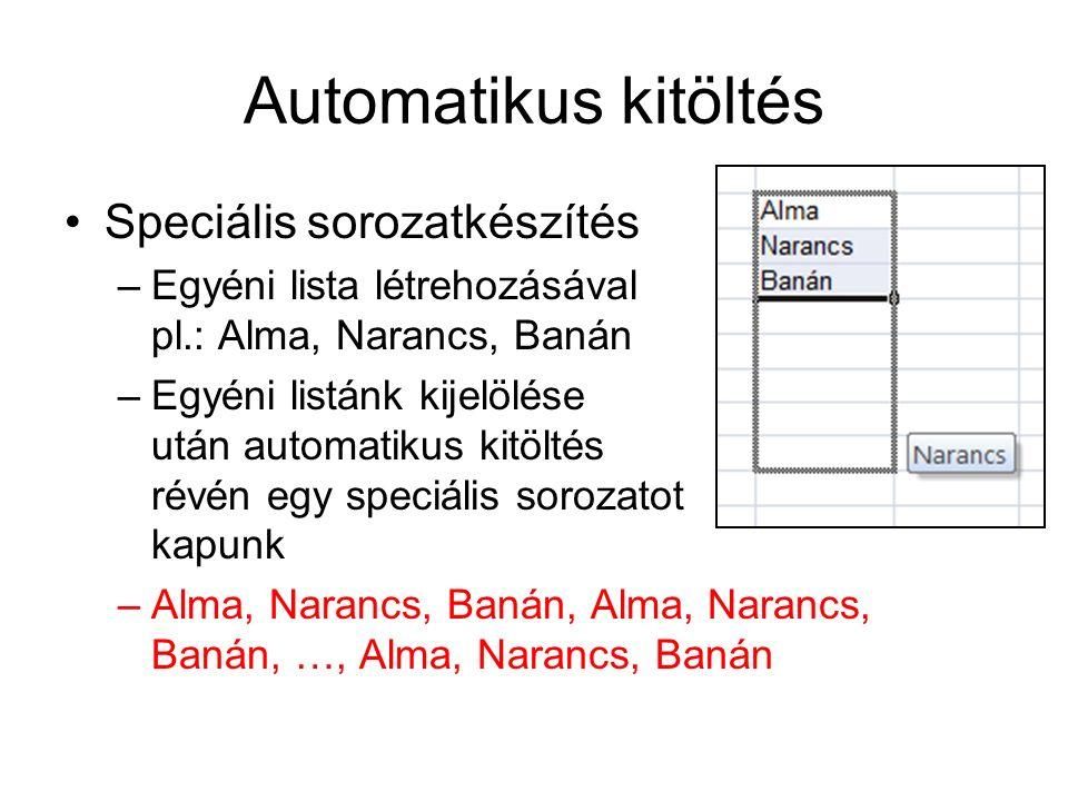 Automatikus kitöltés Speciális sorozatkészítés –Egyéni lista létrehozásával pl.: Alma, Narancs, Banán –Egyéni listánk kijelölése után automatikus kitö