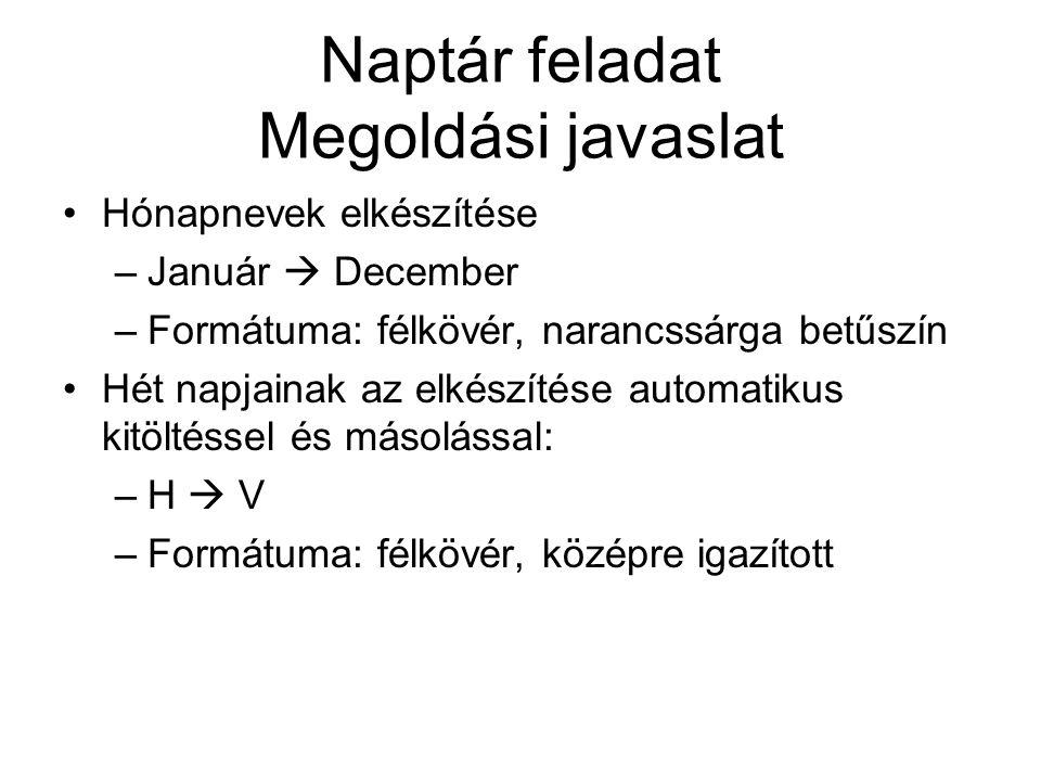 Naptár feladat Megoldási javaslat Hónapnevek elkészítése –Január  December –Formátuma: félkövér, narancssárga betűszín Hét napjainak az elkészítése a