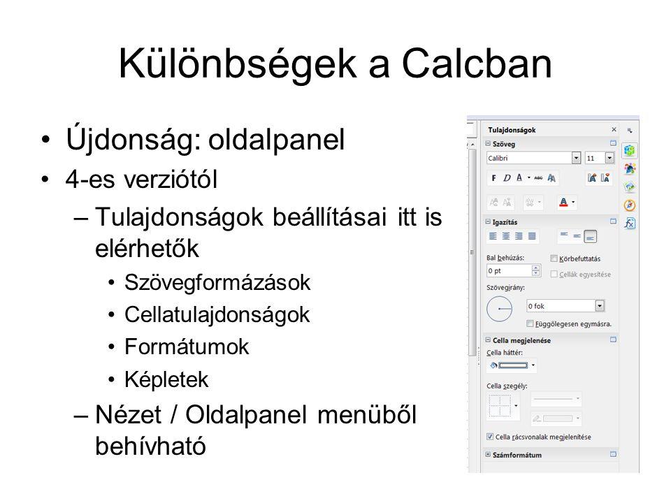 Különbségek a Calcban Újdonság: oldalpanel 4-es verziótól –Tulajdonságok beállításai itt is elérhetők Szövegformázások Cellatulajdonságok Formátumok K
