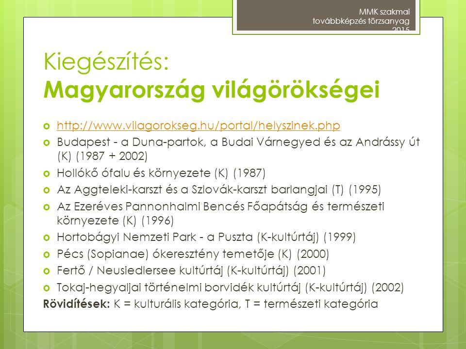 Kiegészítés: Magyarország világörökségei  http://www.vilagorokseg.hu/portal/helyszinek.php http://www.vilagorokseg.hu/portal/helyszinek.php  Budapes