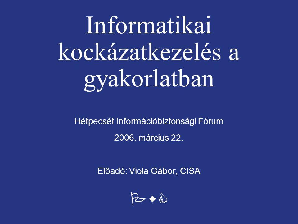 PwC Informatikai kockázatkezelés a gyakorlatban Hétpecsét Információbiztonsági Fórum 2006.