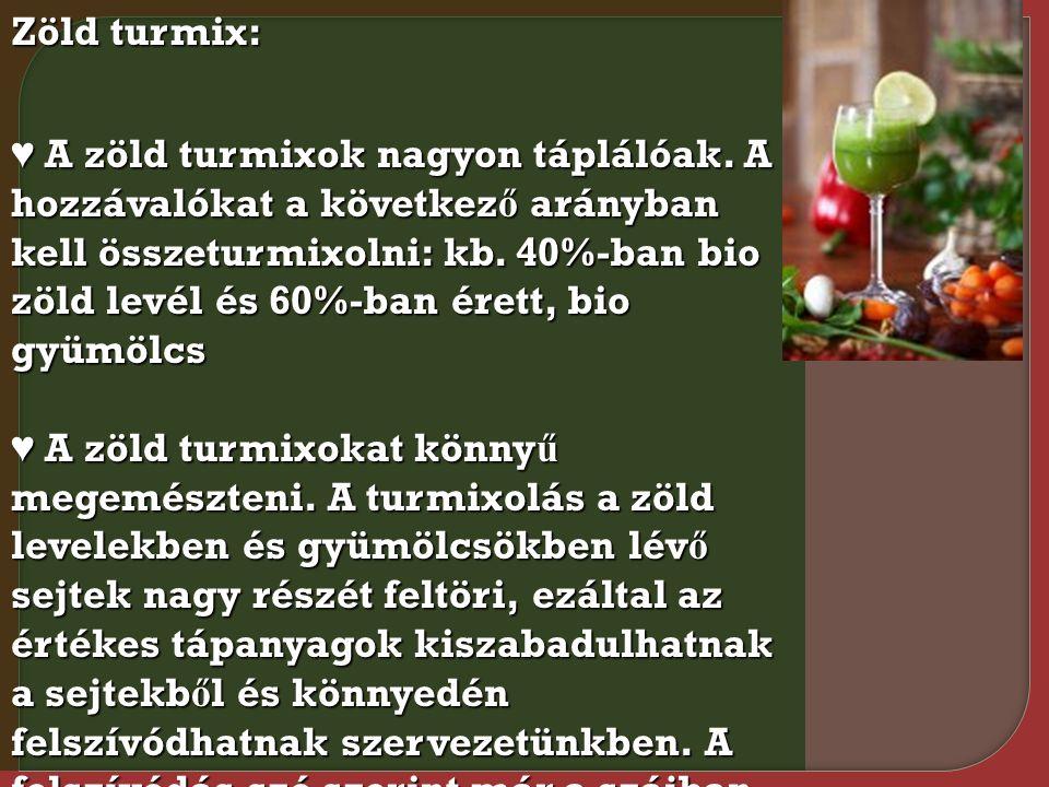 Zöld turmix: ♥ A zöld turmixok nagyon táplálóak. A hozzávalókat a következ ő arányban kell összeturmixolni: kb. 40%-ban bio zöld levél és 60%-ban éret
