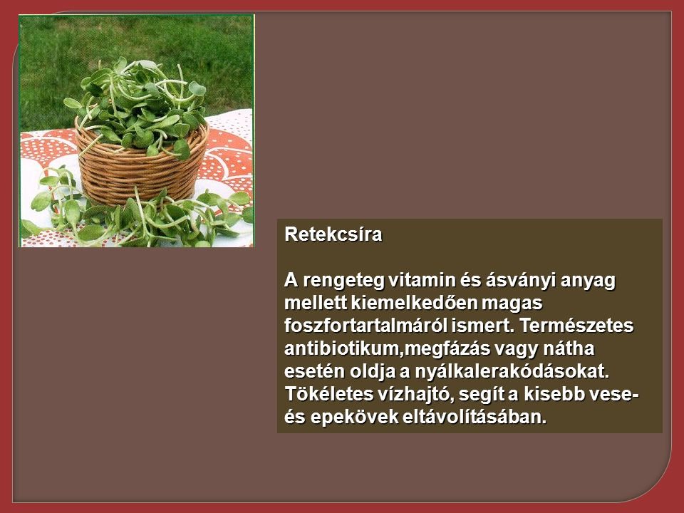 Retekcsíra A rengeteg vitamin és ásványi anyag mellett kiemelkedően magas foszfortartalmáról ismert. Természetes antibiotikum,megfázás vagy nátha eset
