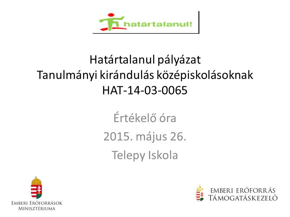 Határtalanul pályázat Tanulmányi kirándulás középiskolásoknak HAT-14-03-0065 Értékelő óra 2015.