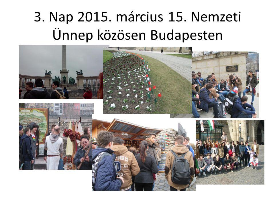 3. Nap 2015. március 15. Nemzeti Ünnep közösen Budapesten