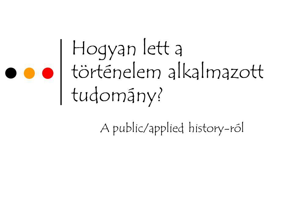 Hogyan lett a történelem alkalmazott tudomány A public/applied history-ról
