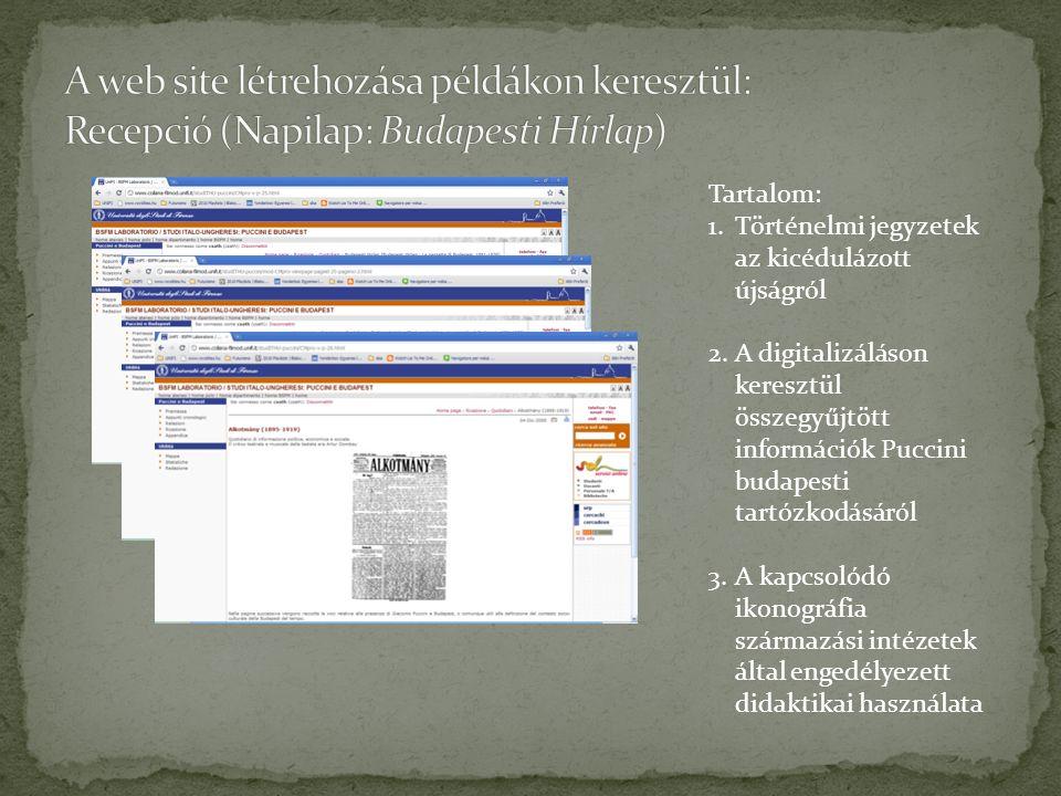 Tartalom: 1.Történelmi jegyzetek az kicédulázott újságról 2.A digitalizáláson keresztül összegyűjtött információk Puccini budapesti tartózkodásáról 3.A kapcsolódó ikonográfia származási intézetek által engedélyezett didaktikai használata